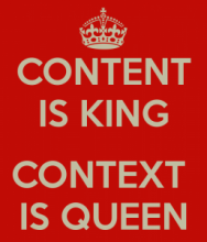 Content is king. Context is queen.